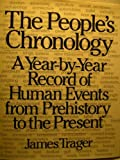 The People's Chronology: A Year-By-Year Record of Human Events from Prehistory to the Present (0030178118) by Trager, James