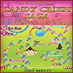 The Ultimate Candy Crush Saga Player's Game Guide | Josh Abbott