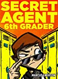 img - for Secret Agent 6th Grader (a hilarious mystery for children ages 9-12) book / textbook / text book