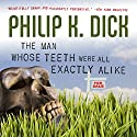 The Man Whose Teeth Were All Exactly Alike Audiobook by Philip K. Dick Narrated by Phil Gigante