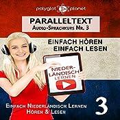 Niederländisch Lernen | Einfach Lesen | Einfach Hören: Niederländisch Paralleltext - Audio-Sprachkurs Nr. 3 [Learn Dutch | Easy Read | Easy Listening: Dutch Parallel text - Audio Language Course No. 3] |  Polyglot Planet
