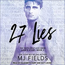 27 Lies: Truth About Love Series, Book 2, Luke's Story Audiobook by MJ Fields Narrated by Elizabeth Hart, Guy Locke