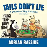 Tails Dont Lie: A Decade of Dog Cartoons (70 in Dog Years)