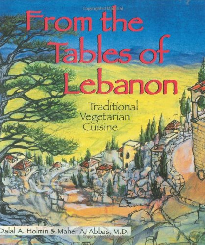 From the Tables of Lebanon: Traditional Vegetarian Cuisine (Healthy World Cuisine) by Dalal A. Holmin, Maher A. Abbas