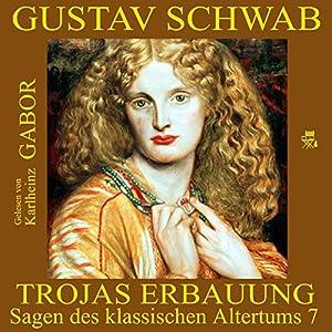Trojas Erbauung (Sagen des klassischen Altertums 7) Hörbuch