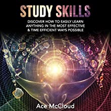 Study Skills: Discover How to Easily Learn Anything in the Most Effective & Time Efficient Ways Possible Audiobook by Ace McCloud,  Study Guide Narrated by Joshua Mackey
