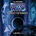 Doctor Who - Embrace the Darkness Audiobook by Nicholas Briggs Narrated by Paul McGann, India Fisher