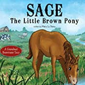 Sage, the Little Brown Pony: A Grandma's Barnyard Tale | [Mary Lu Stary]