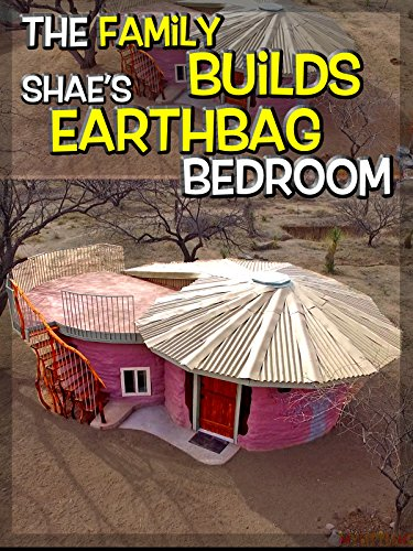 The Family Builds Shae's Earthbag Bedroom