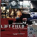 Left Field: The Memoir of a Lifelong Activist | David Wilson