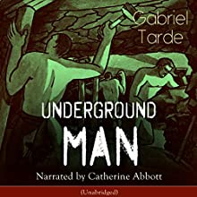 Underground Man Audiobook by Gabriel Tarde Narrated by Catherine Abbott