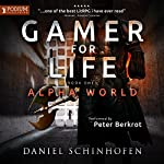 Gamer for Life: Alpha World, Book 1 | Daniel Schinhofen