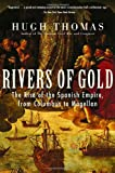 Rivers of Gold: The Rise of the Spanish Empire, from Columbus to Magellan (0812970551) by Hugh Thomas