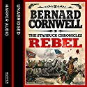 Rebel (The Starbuck Chronicles, Book 1) Audiobook by Bernard Cornwell Narrated by Andrew Cullum