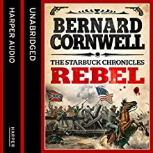 Rebel (The Starbuck Chronicles, Book 1) (       UNABRIDGED) by Bernard Cornwell Narrated by Andrew Cullum