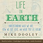 Life on Earth: Understanding Who We Are, How We Got Here, and What May Lie Ahead Hörbuch von Mike Dooley Gesprochen von: Mike Dooley