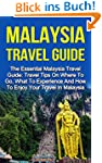 Malaysia Travel Guide: The Essential...