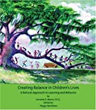 img - for Creating Balance in Children's Lives: A Natural Approach to Learning and Behavior book / textbook / text book
