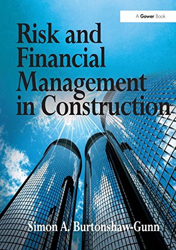 Risk and Financial Management in Construction, by Simon A. Burtonshaw-Gunn