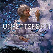 Unfettered II: New Tales by Masters of Fantasy Audiobook by Shawn Speakman - editor, Charlaine Harris, Jim Butcher, Brandon Sanderson Narrated by Sarah Coomes, Michael Kramer, Emily Woo Zeller, Nick Podehl, Erin Mallon, Gabriel Vaughan,  full cast