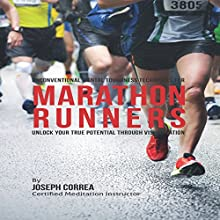 Unconventional Mental Toughness Techniques for Marathon Runners: Unlock Your True Potential through Visualization (       UNABRIDGED) by Joseph Correa (Certified Meditation Instructor) Narrated by Andrea Erickson