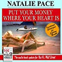 Put Your Money Where Your Heart Is: Investment Strategies for Lifetime Wealth from a #1 Wall Street Stock Picker Audiobook by Natalie Pace Narrated by Natalie Pace