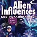Alien Influences (       UNABRIDGED) by Kristine Kathryn Rusch Narrated by Kent Cassella