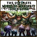 The Ultimate World of Warcraft Guild Guide Audiobook by Josh Abbott Narrated by Craig Good