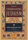 Understanding Judaism: A Basic Guide To Jewish Faith, History And Practice (Artscroll)