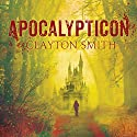 Apocalypticon Audiobook by Clayton Smith Narrated by Patrick Lawlor