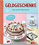 Geldgeschenke - Das gro�e Ideenbuch:...