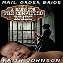 Mail Order Bride: A Baby for the Convicted Bride: Frontier Babies and Brides, Book 5 Audiobook by Faith Johnson Narrated by Thomas Hogan