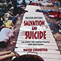 Salvation and Suicide, Revised Edition: Jim Jones, the Peoples Temple, and Jonestown (       UNABRIDGED) by David Chidester Narrated by Steven Roy Grimsley