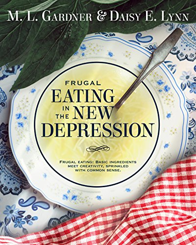 Frugal Eating in the New Depression by M. L. Gardner, Daisy E. Lynn