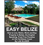EASY BELIZE How to Live, Retire, Work...