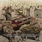 Phrygia: The History and Legacy of the Ancient Phrygian Kingdom in Anatolia Hörbuch von  Charles River Editors Gesprochen von: Scott Clem