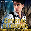 Crystal Illusions: A Steve Williams Novel, Volume 5 (       UNABRIDGED) by J. E. Taylor Narrated by Kevin Scollin