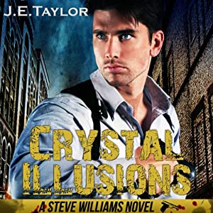 Crystal Illusions: A Steve Williams Novel, Volume 5 | [J. E. Taylor]