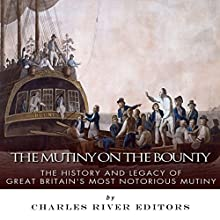 The Mutiny on the Bounty: The History and Legacy of Great Britain's Most Notorious Mutiny (       UNABRIDGED) by Charles River Editors Narrated by Scott Clem