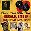 Livin' That Wild Life; the Herald/Ember Blues & Gospel Masters