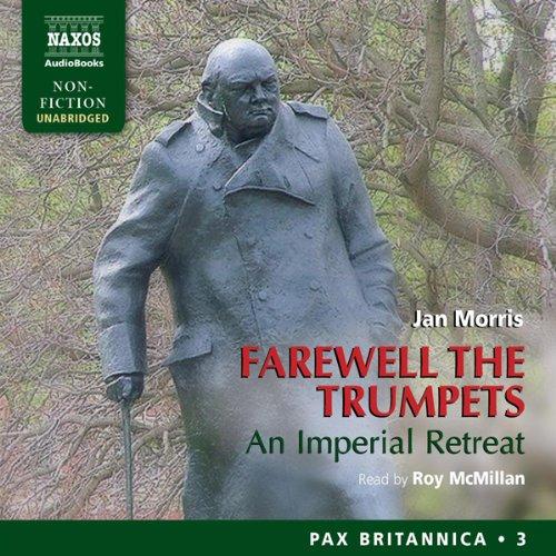 Pax Britannica 3 - Farewell the Trumpets - An Imperial Retreat - Jan Morris