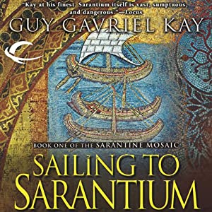 Sailing to Sarantium: Book One of the Sarantine Mosaic | [Guy Gavriel Kay]