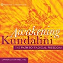 Awakening Kundalini: The Path to Radical Freedom  by Lawrence Edwards
