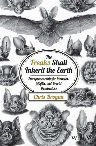 Amazon.com: The Freaks Shall Inherit the Earth: Entrepreneurship for Weirdos, Misfits, and World Dominators eBook: Chris Brogan: Kindle Store