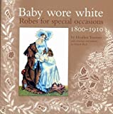 Baby Wore White: Robes for Special Occasions, 1800-1910