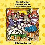 Bills Handwagen (Christopher Kirchenmaus und seine Mäuselieder 12)   Ruthild Wilson