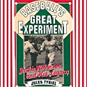Baseball's Great Experiment: Jackie Robinson and His Legacy Audiobook by Jules Tygiel Narrated by Rodney Gardiner