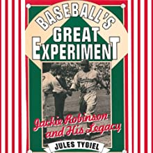 Baseball's Great Experiment: Jackie Robinson and His Legacy (       UNABRIDGED) by Jules Tygiel Narrated by Rodney Gardiner
