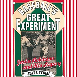 Baseball's Great Experiment: Jackie Robinson and His Legacy | [Jules Tygiel]