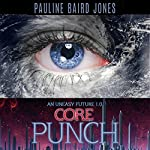 Core Punch: An Uneasy Future | Pauline Baird Jones